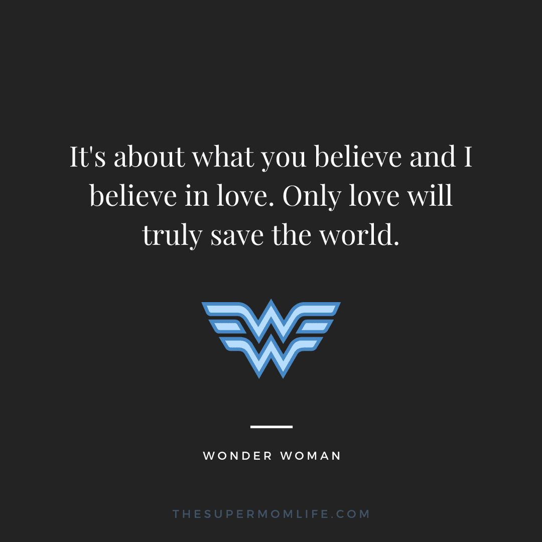 It's about what you believe and I believe in love. Only love will truly save the world.
