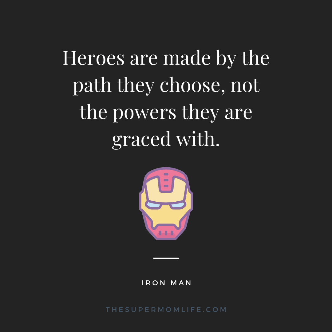 Heroes are made by the path they choose, not the powers they are graced with.