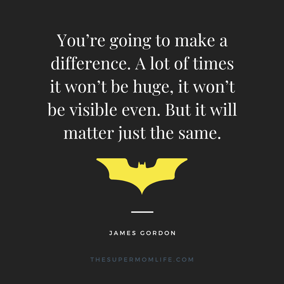 You're going to make a difference. A lot of times it won't be huge, it won't be visible even. But it will matter just the same.