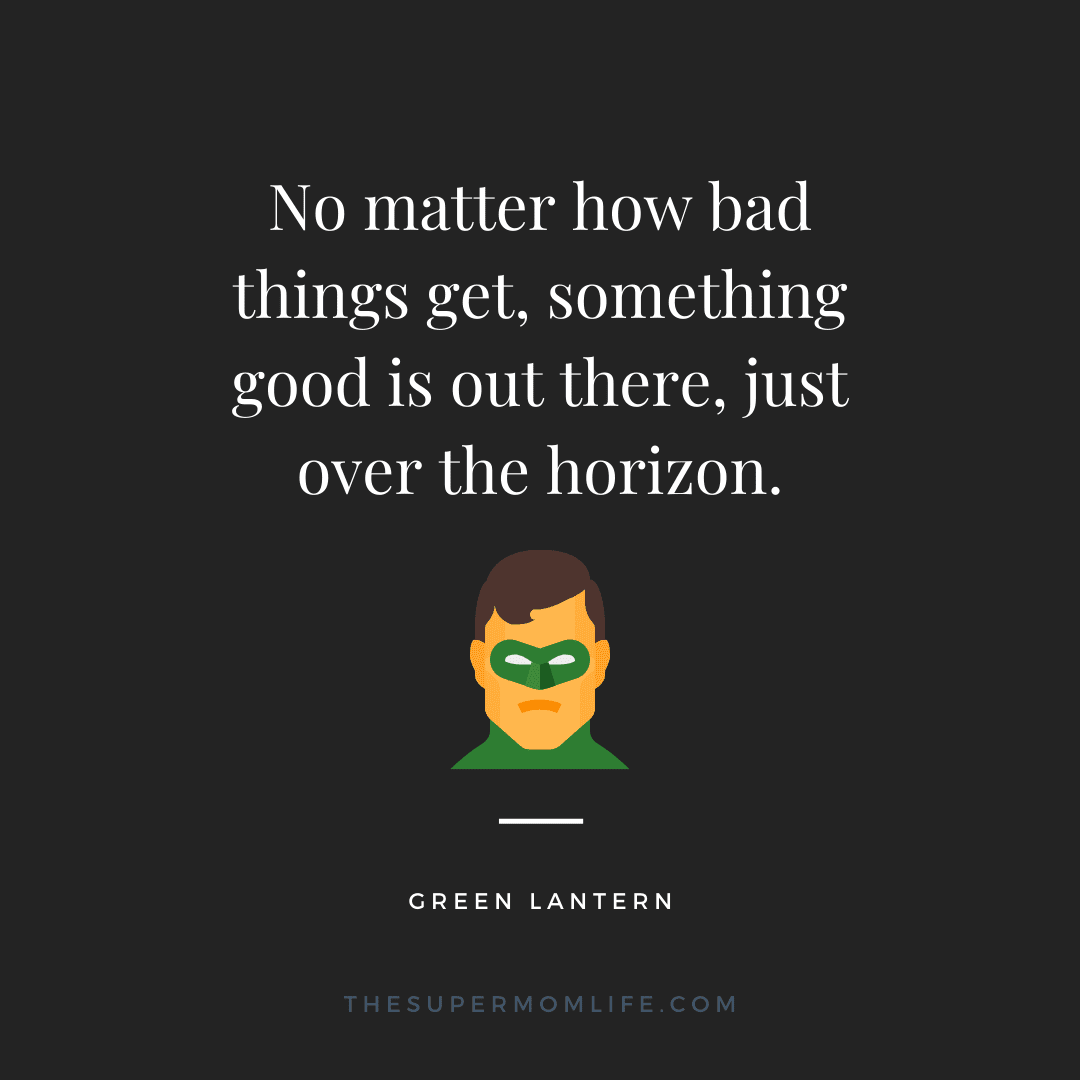 No matter how bad things get, something good is out there, just over the horizon.