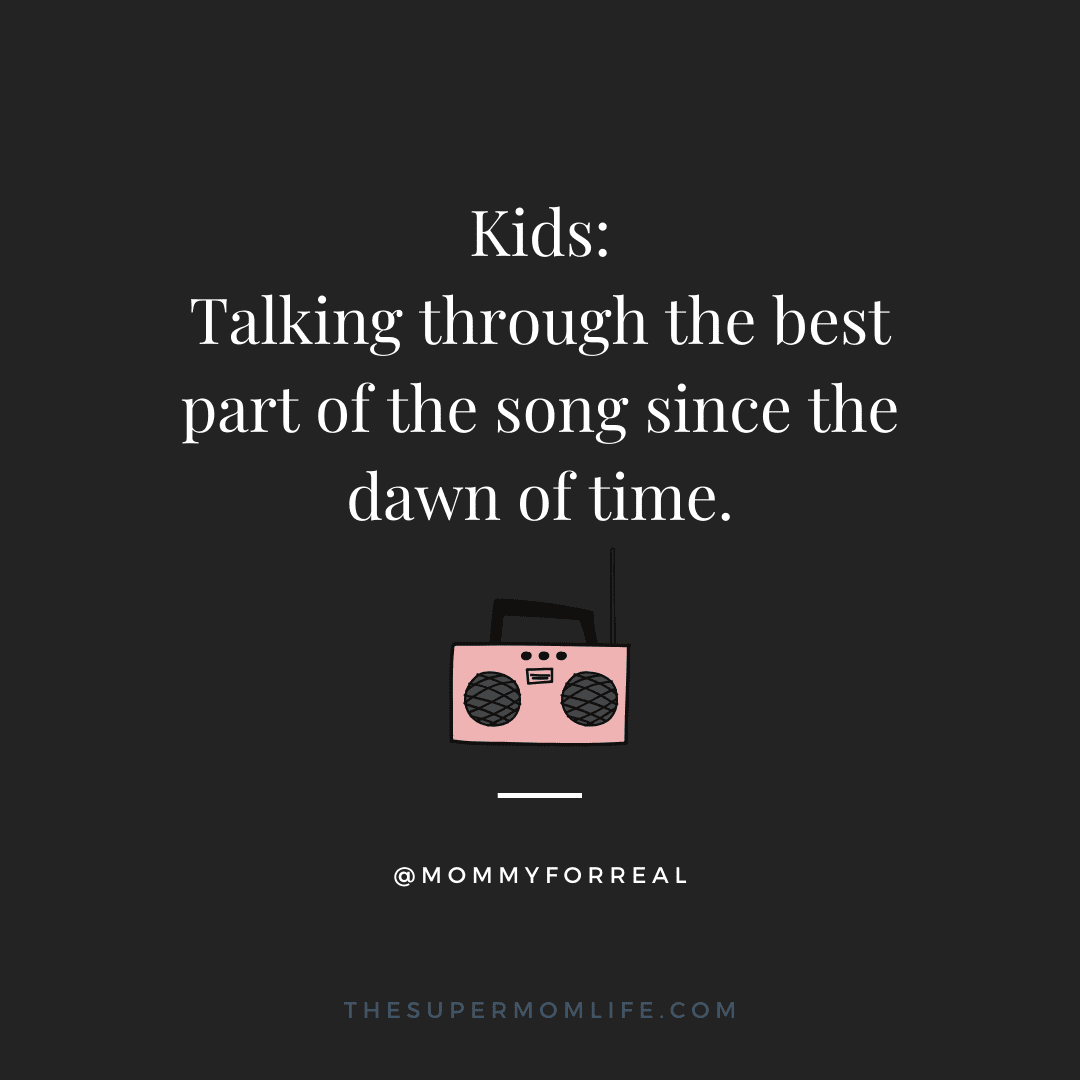 Kids: talking through the best part of the song since the dawn of time.
