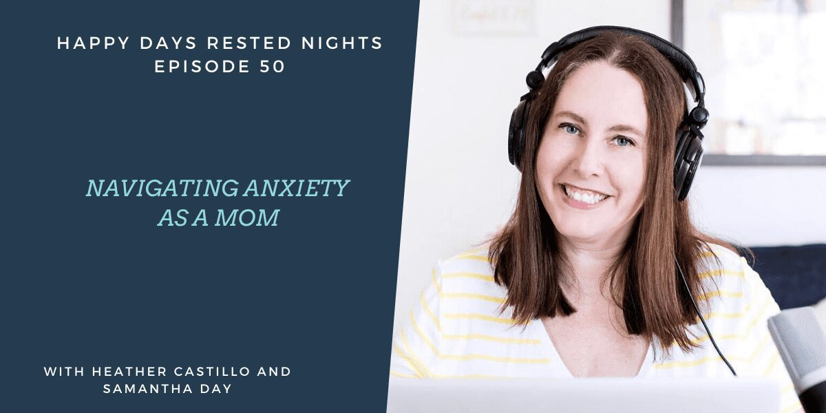 navigating anxiety as a mom, happy days rested nights podcast with samantha day