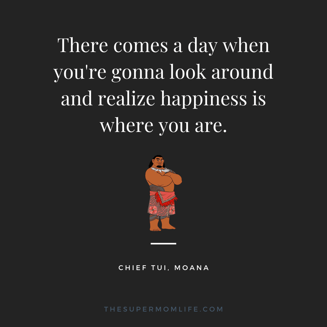 There comes a day when you're gonna look around and realize happiness is where you are.