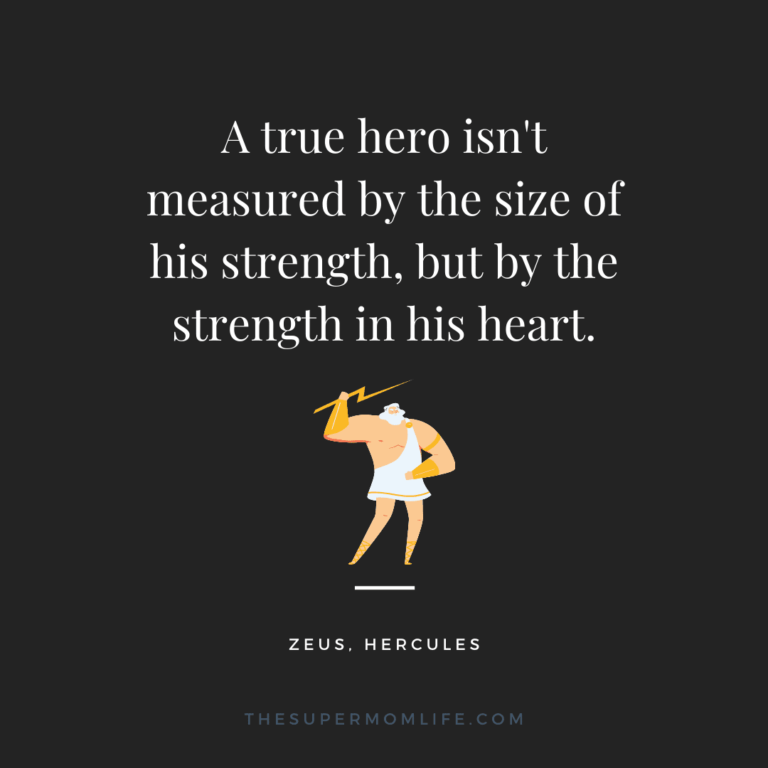 A true hero isn't measured by the size of his strength, but by the strength in his heart.
