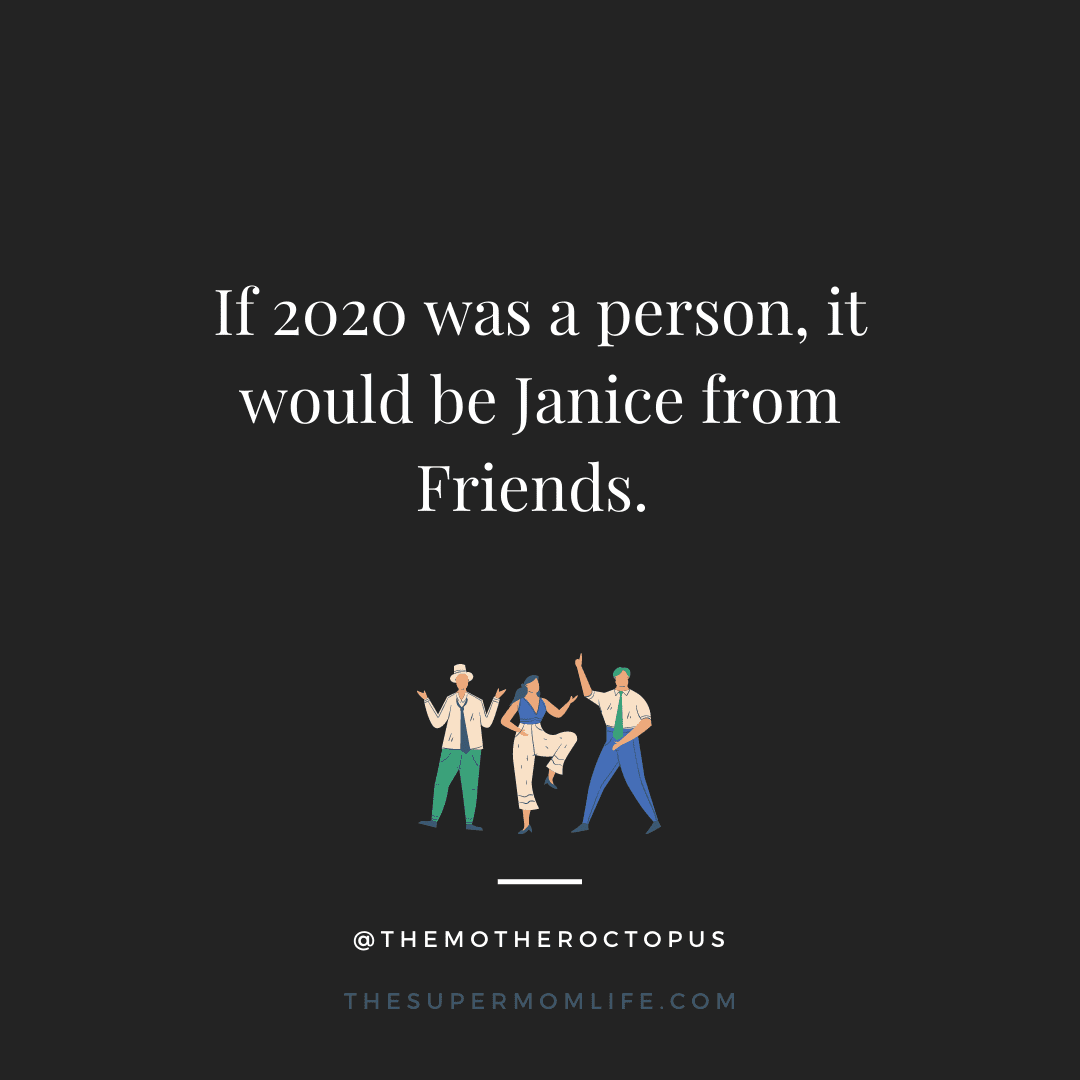 If 2020 was a person, it would be Janice from Friends.
