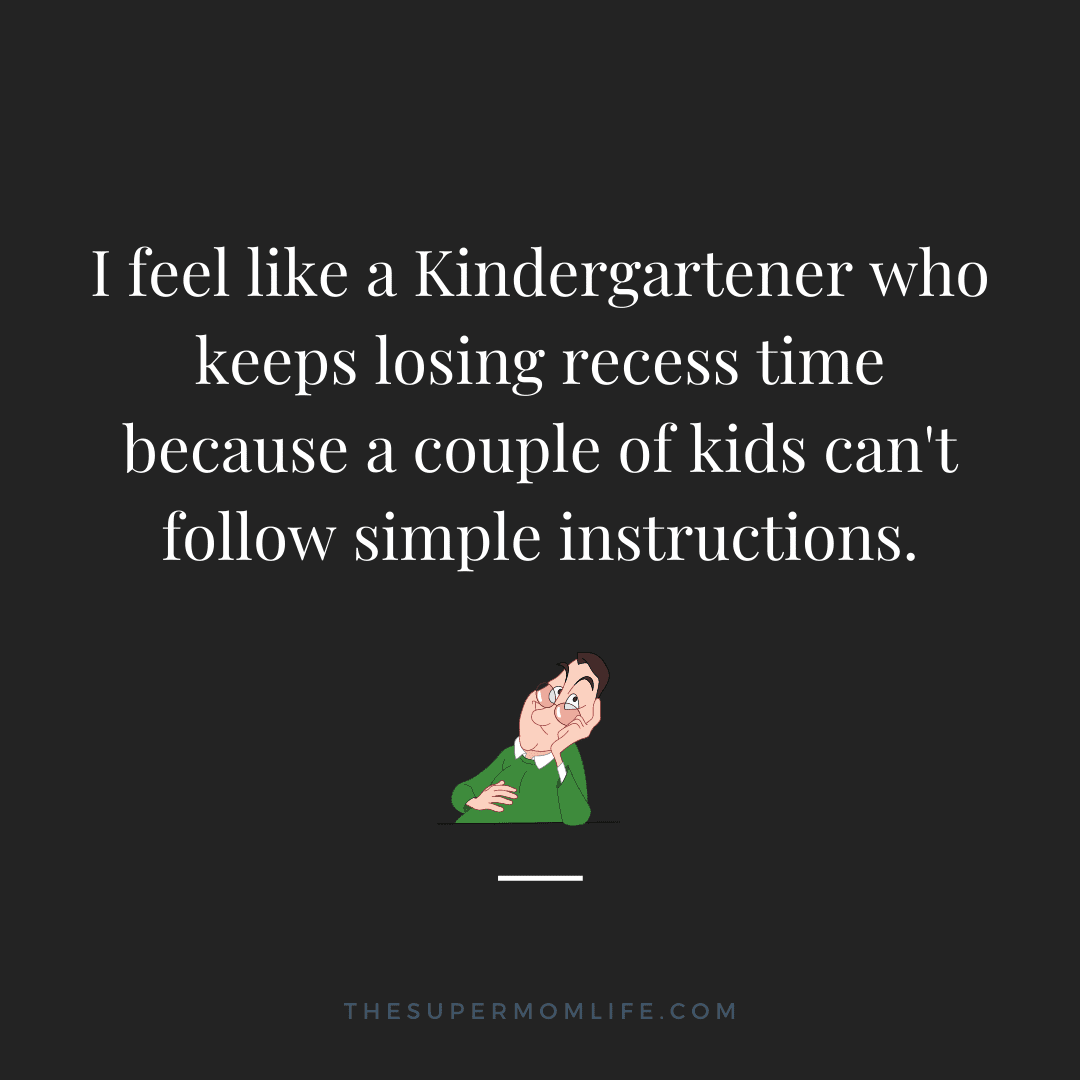 I feel like a Kindergartener who keeps losing recess time because a couple of kids can't follow simple instructions.