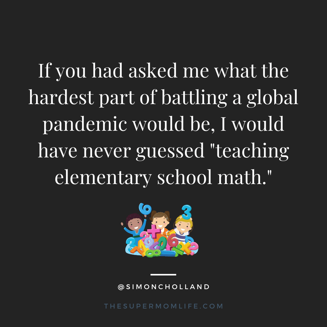 """If you had asked me what the hardest part of battling a global pandemic would be, I would have never guessed """"teaching elementary school math."""""""
