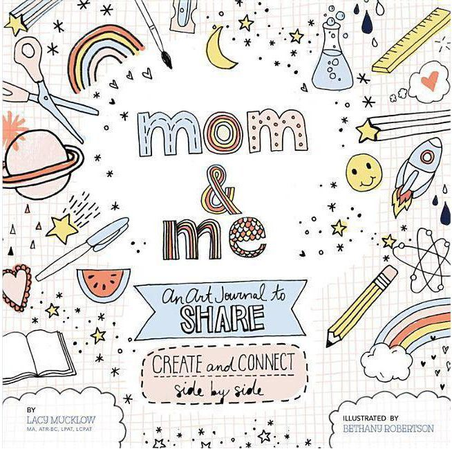 Mom and Me: An Art Journal to Share - (A Side-By-Side Book, 4) by Lacy Mucklow & Bethany Robertson (Paperback)