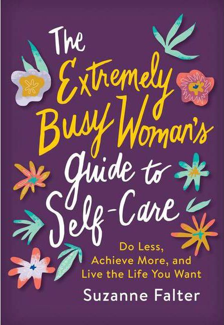 The Extremely Busy Woman's Guide to Self-Care - by Suzanne Falter