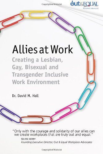 Allies at Work: Creating a Lesbian, Gay, Bisexual and Transgender Inclusive Work Environment
