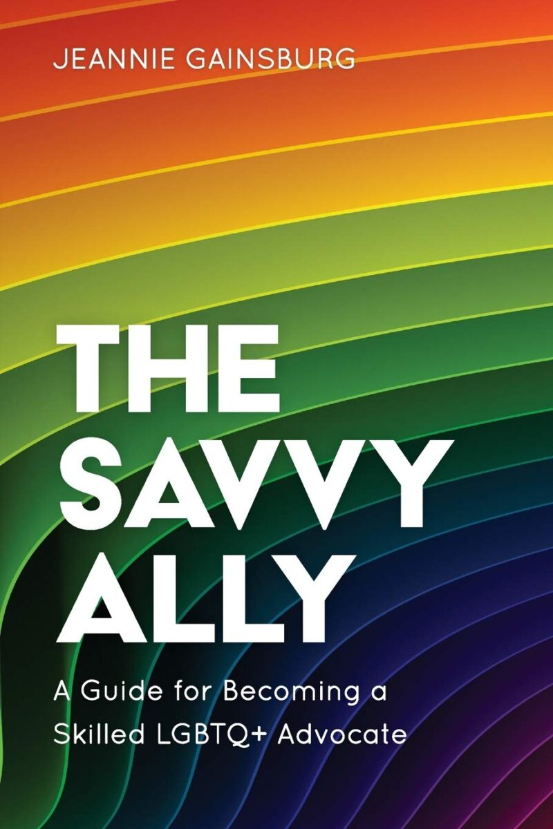 The Savvy Ally: A Guide for Becoming a Skilled LGBTQ+ Advocate
