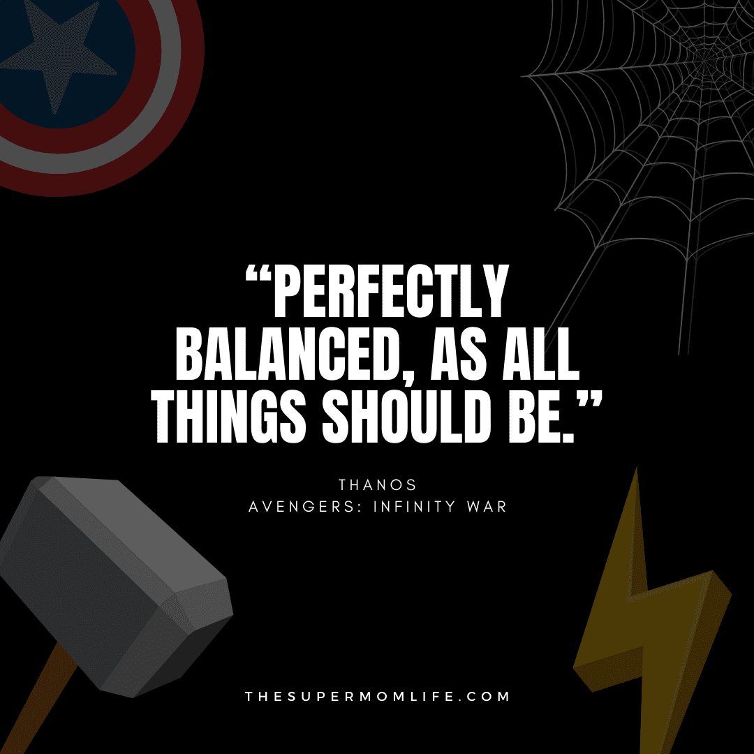 """""""Perfectly balanced, as all things should be."""""""