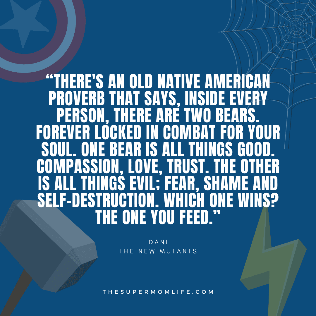"""""""There's an old Native American proverb that says, inside every person, there are two bears. Forever locked in combat for your soul. One bear is all things good. Compassion, love, trust. The other is all things evil; fear, shame and self-destruction. Which one wins? The one you feed."""""""