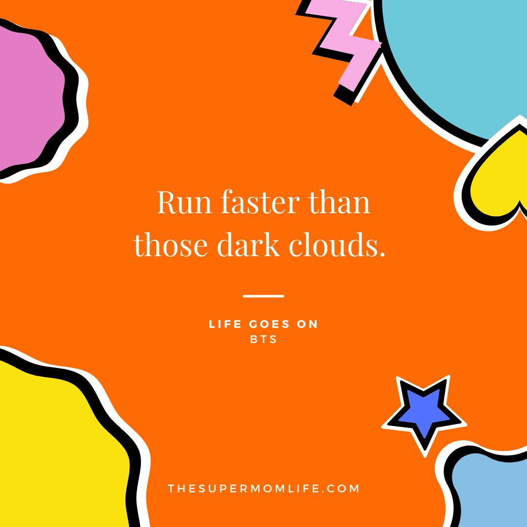 Run faster than those dark clouds.