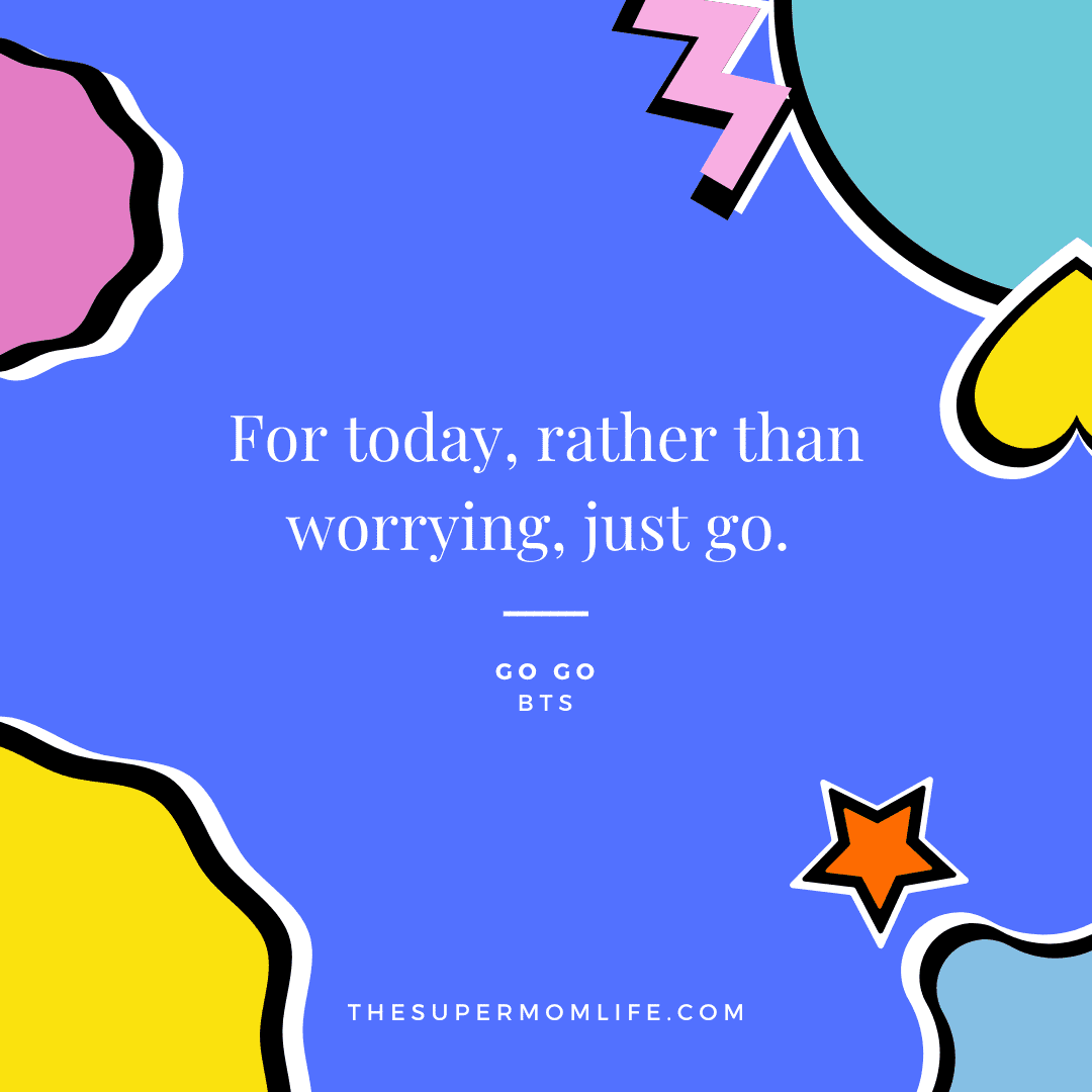 For today, rather than worrying, just go.