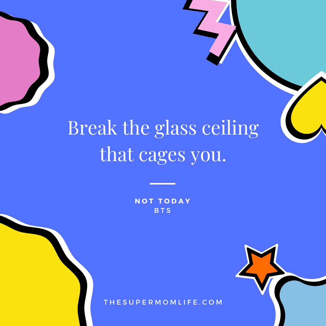 Break the glass ceiling that cages you.