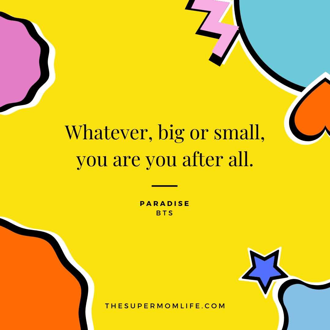 Whatever, big or small, you are you after all.