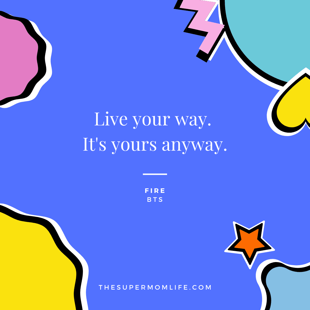 Live your way. It's yours anyway.