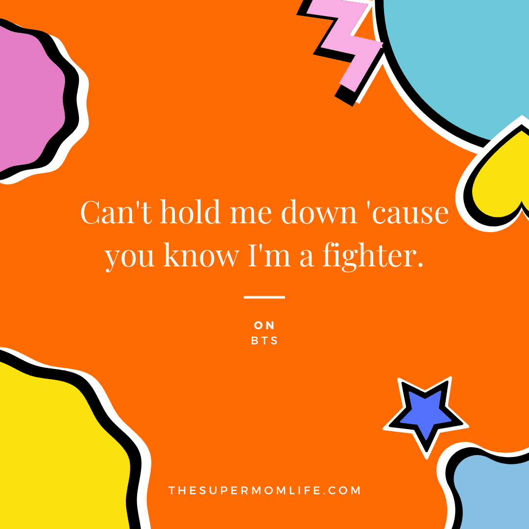 Can't hold me down 'cause you know I'm a fighter.