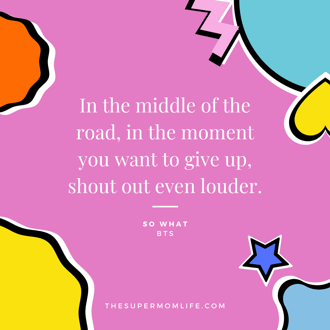 In the middle of the road, in the moment you want to give up, shout out even louder.